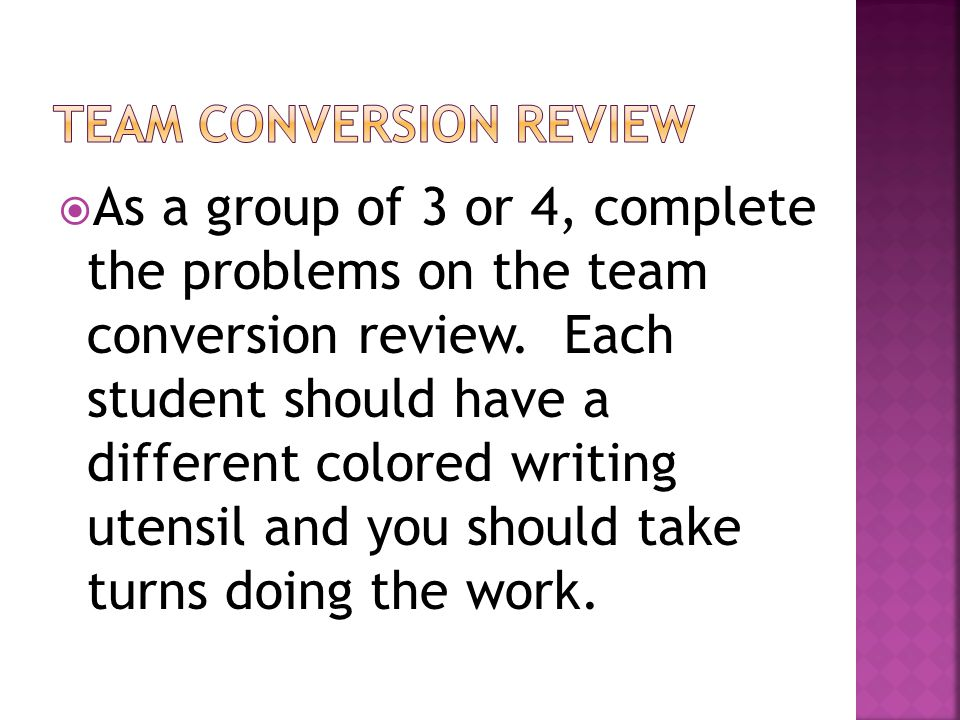  As a group of 3 or 4, complete the problems on the team conversion review.