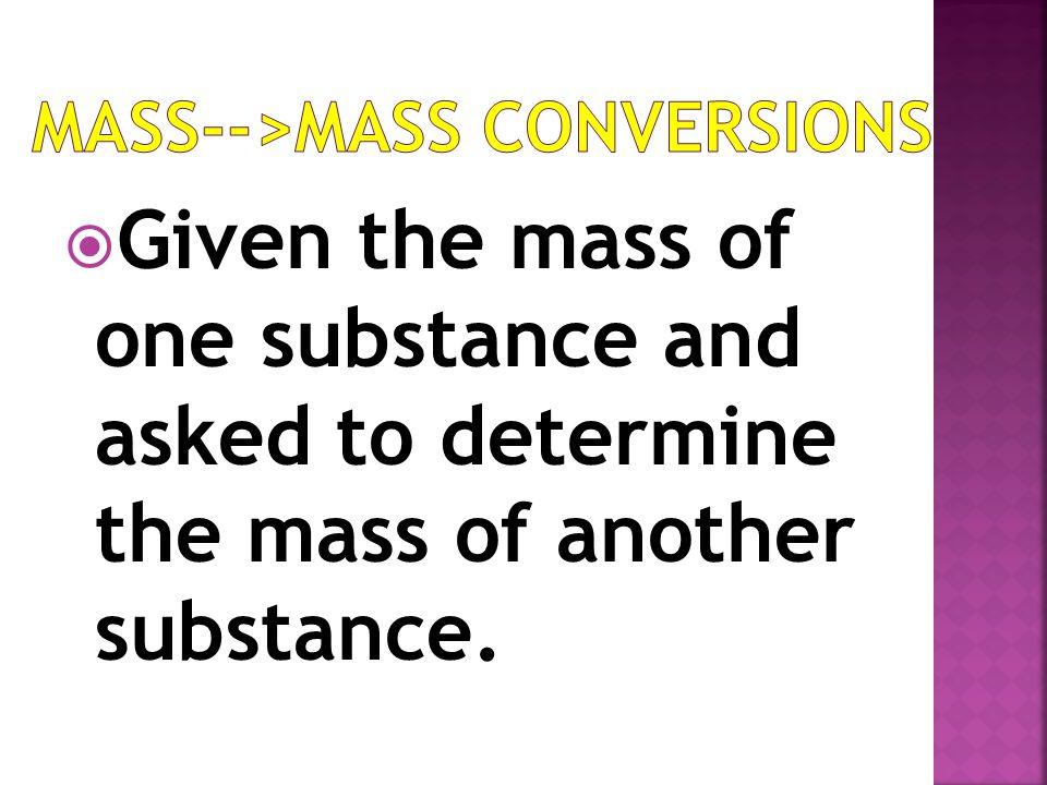 Molecules Mass Volume Moles Given Moles Unknown Molecules Mass Volume Molar Ratio Equation 6.022 x 10 23 Molar Mass PT Molar Mass PT 22.4 L/mole