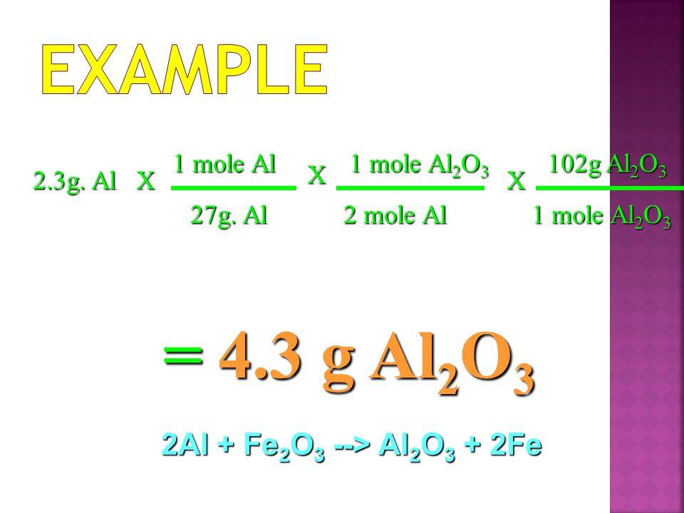  2Al + Fe 2 O 3 --> Al 2 O 3 + 2Fe  Find the mass of aluminum oxide produced from 2.3g of aluminum.