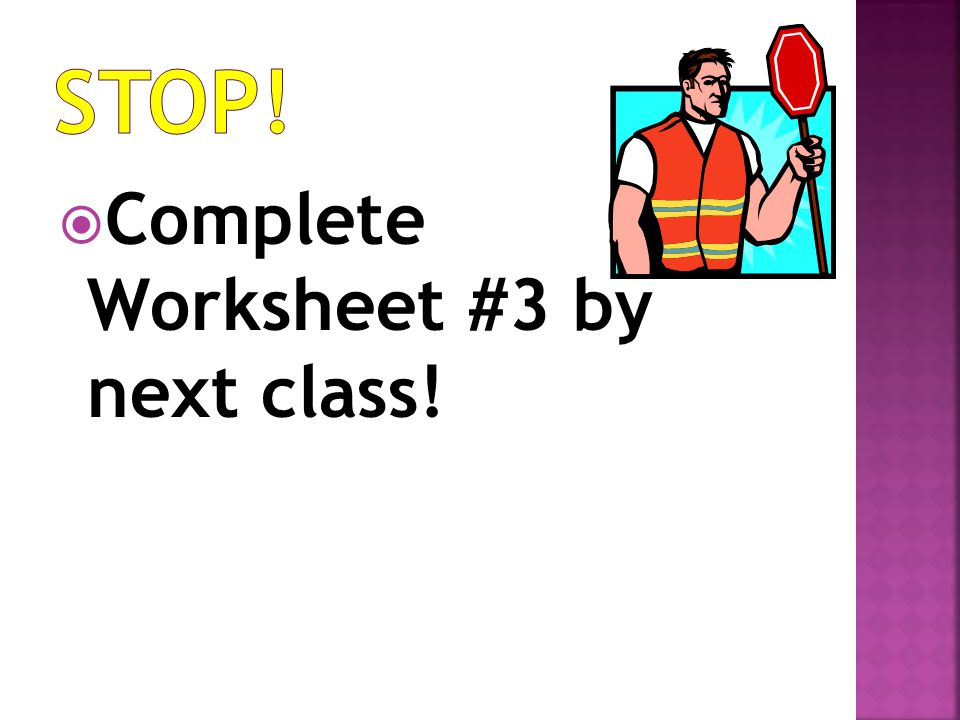  Complete Worksheet #3 by next class!