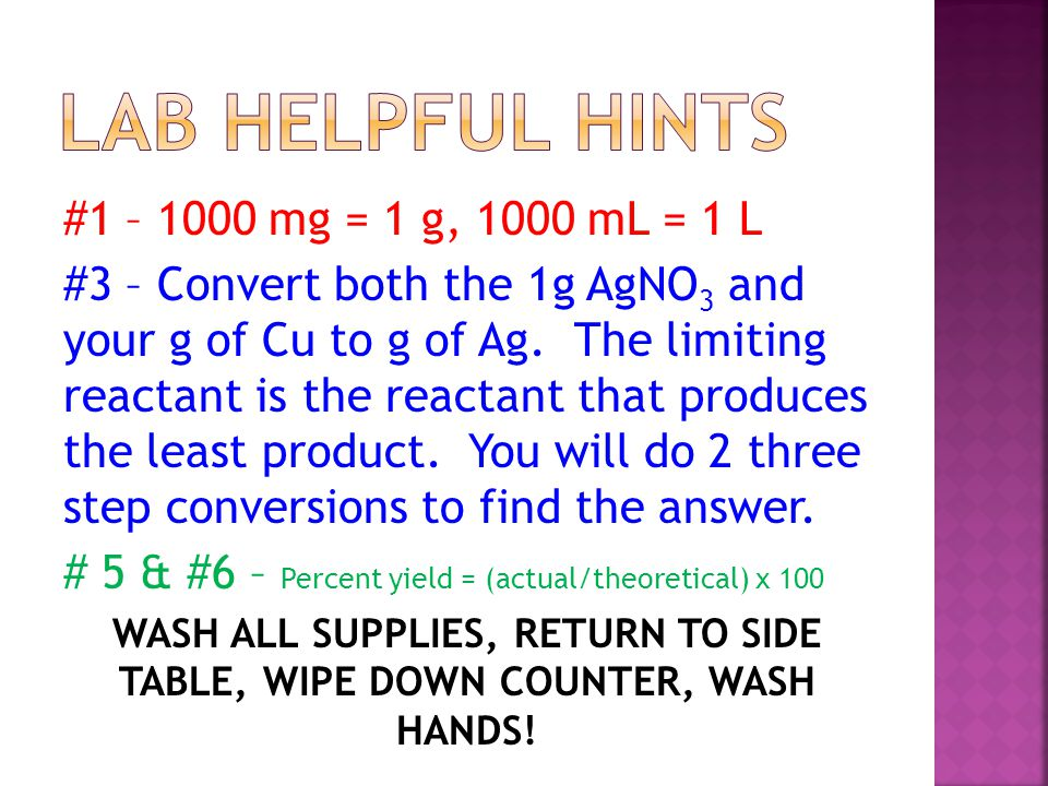 #1 – 1000 mg = 1 g, 1000 mL = 1 L #3 – Convert both the 1g AgNO 3 and your g of Cu to g of Ag.