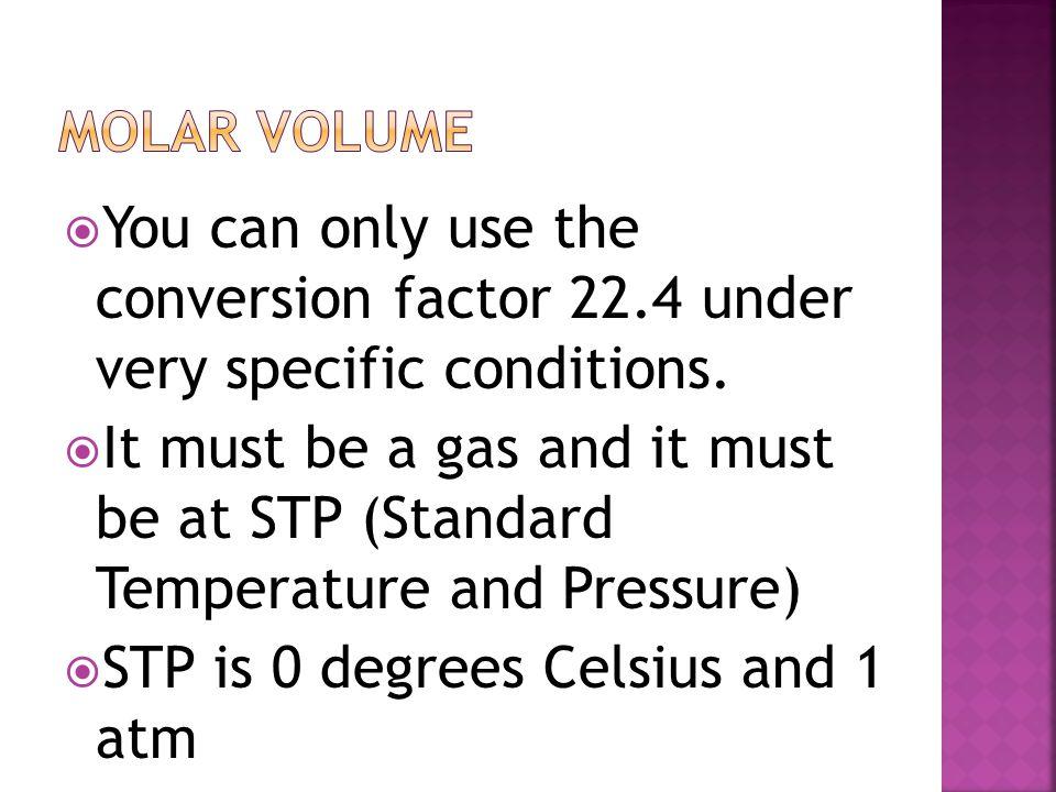  Conversion factor: 22.4 L/mole