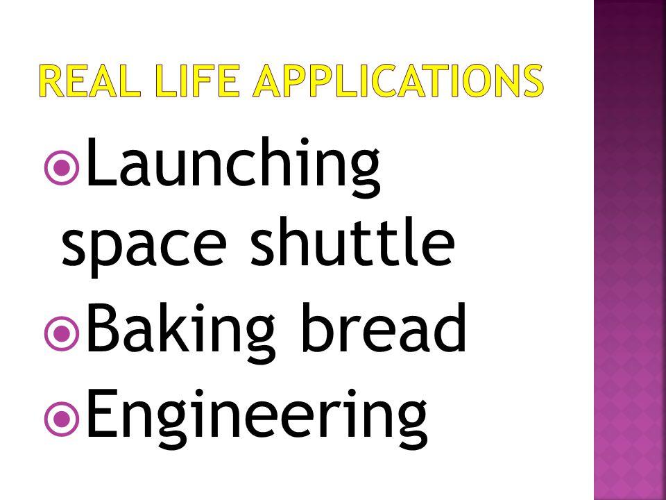 LLaunching space shuttle BBaking bread EEngineering