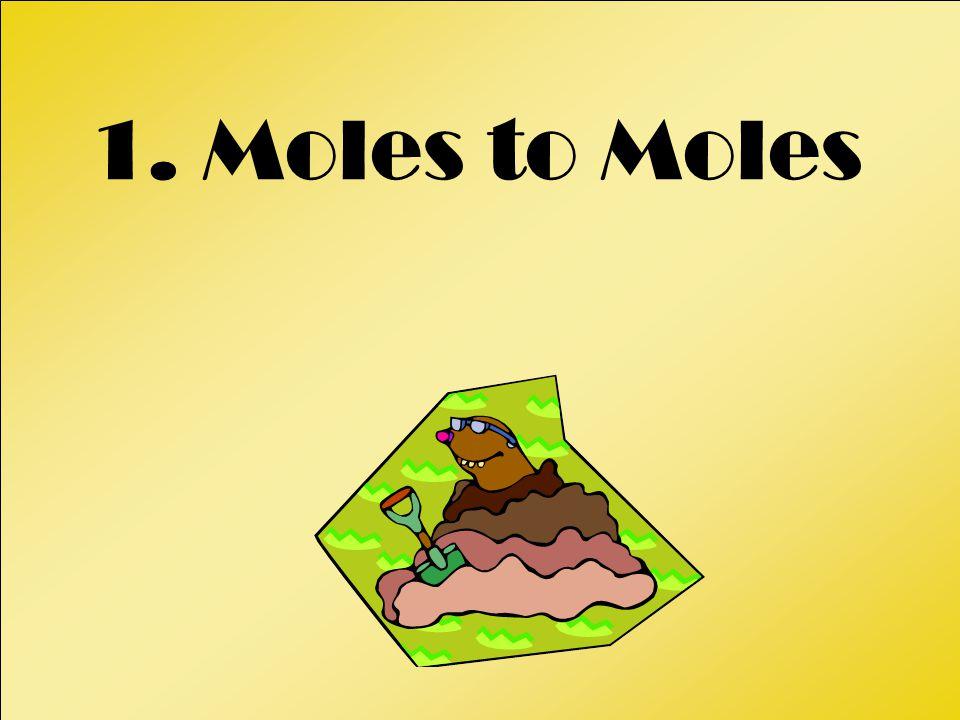 1. Moles to Moles