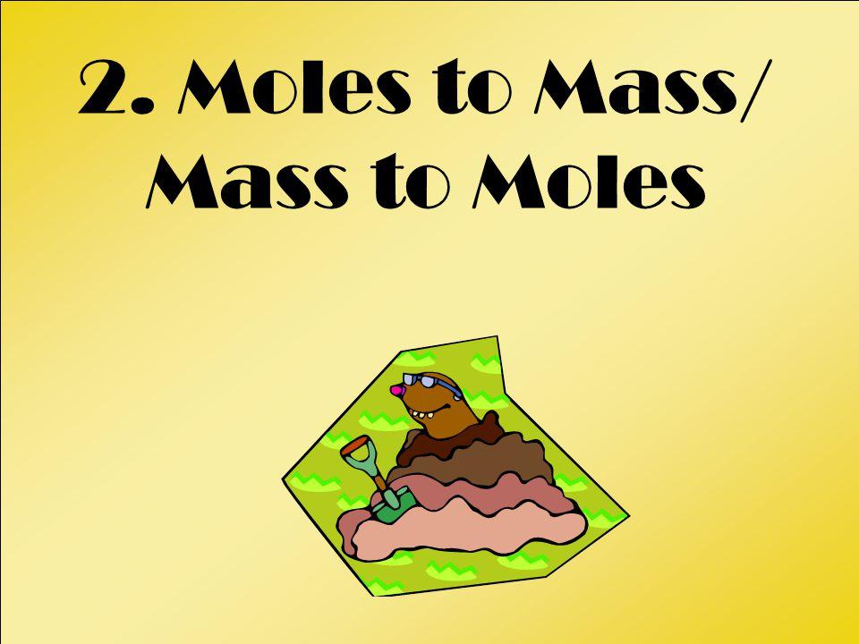 2. Moles to Mass/ Mass to Moles