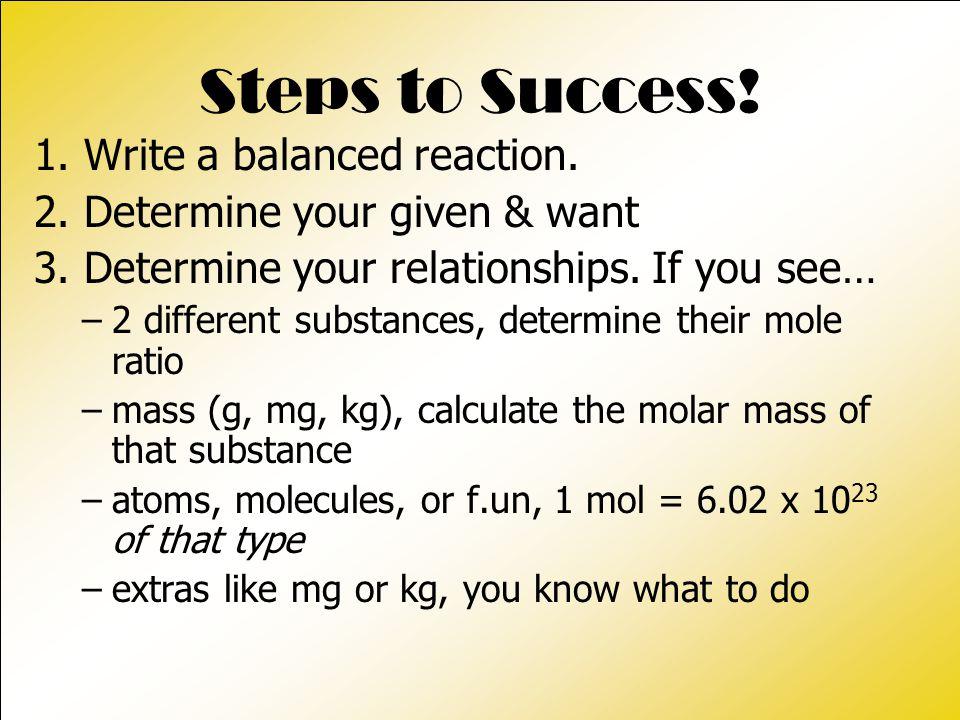 Steps to Success.1. Write a balanced reaction. 2.