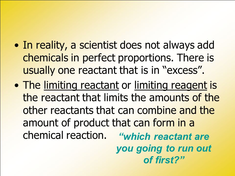In reality, a scientist does not always add chemicals in perfect proportions.