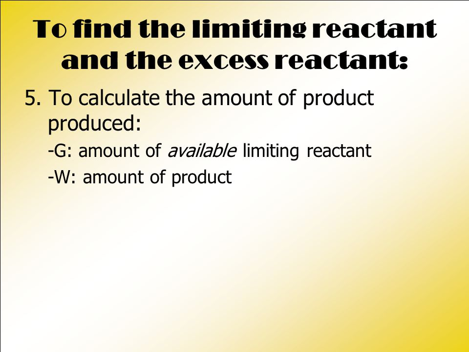 To find the limiting reactant and the excess reactant: 5.