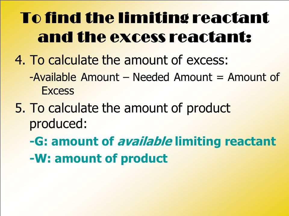 To find the limiting reactant and the excess reactant: 4.