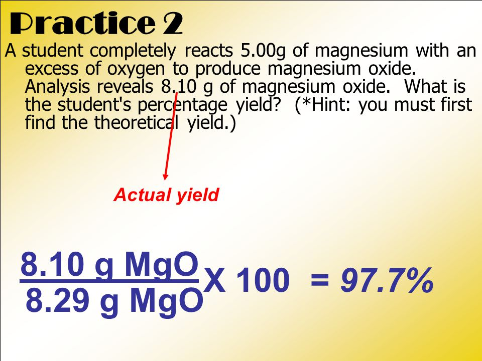 Practice 2 A student completely reacts 5.00g of magnesium with an excess of oxygen to produce magnesium oxide.