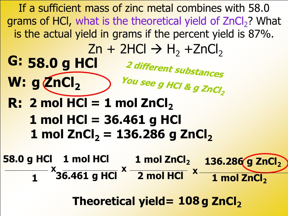 If a sufficient mass of zinc metal combines with 58.0 grams of HCl, what is the theoretical yield of ZnCl 2 .