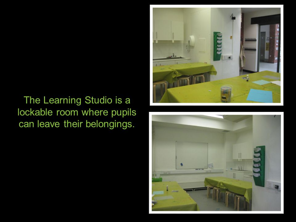 The Learning Studio is a lockable room where pupils can leave their belongings.