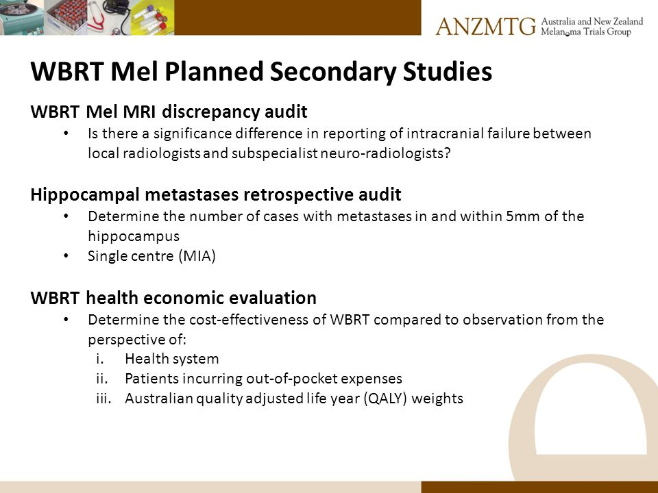 WBRT Mel Planned Secondary Studies WBRT Mel MRI discrepancy audit Is there a significance difference in reporting of intracranial failure between local radiologists and subspecialist neuro-radiologists.
