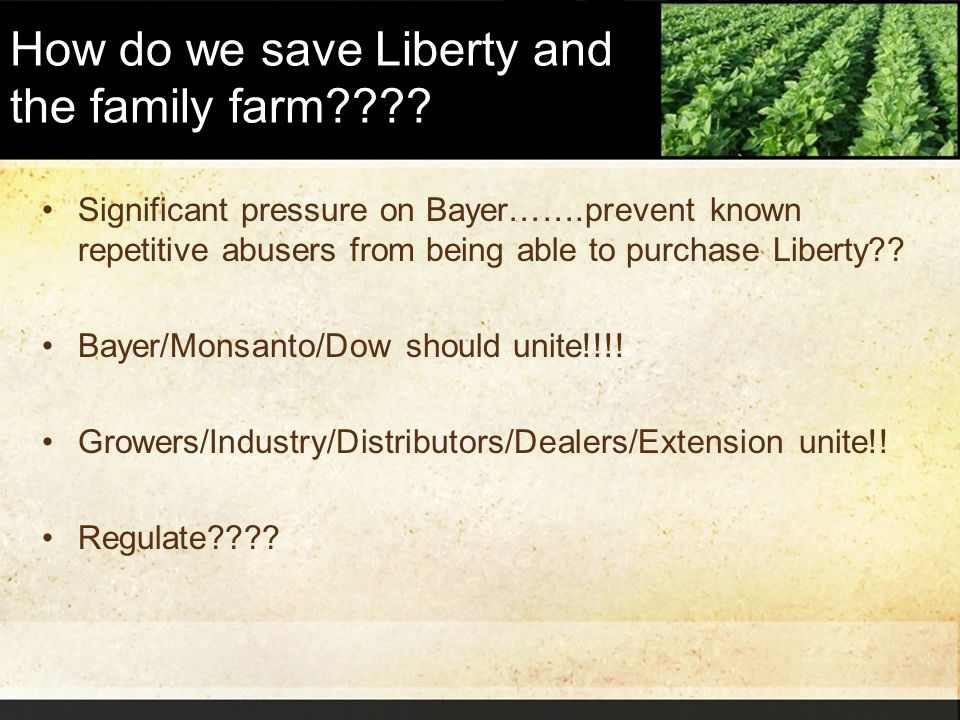 How do we save Liberty and the family farm???? Significant pressure on Bayer…….prevent known repetitive abusers from being able to purchase Liberty??