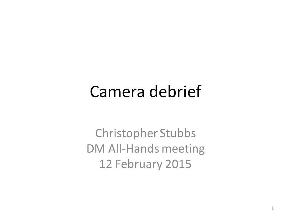Camera debrief Christopher Stubbs DM All-Hands meeting 12 February 2015 1