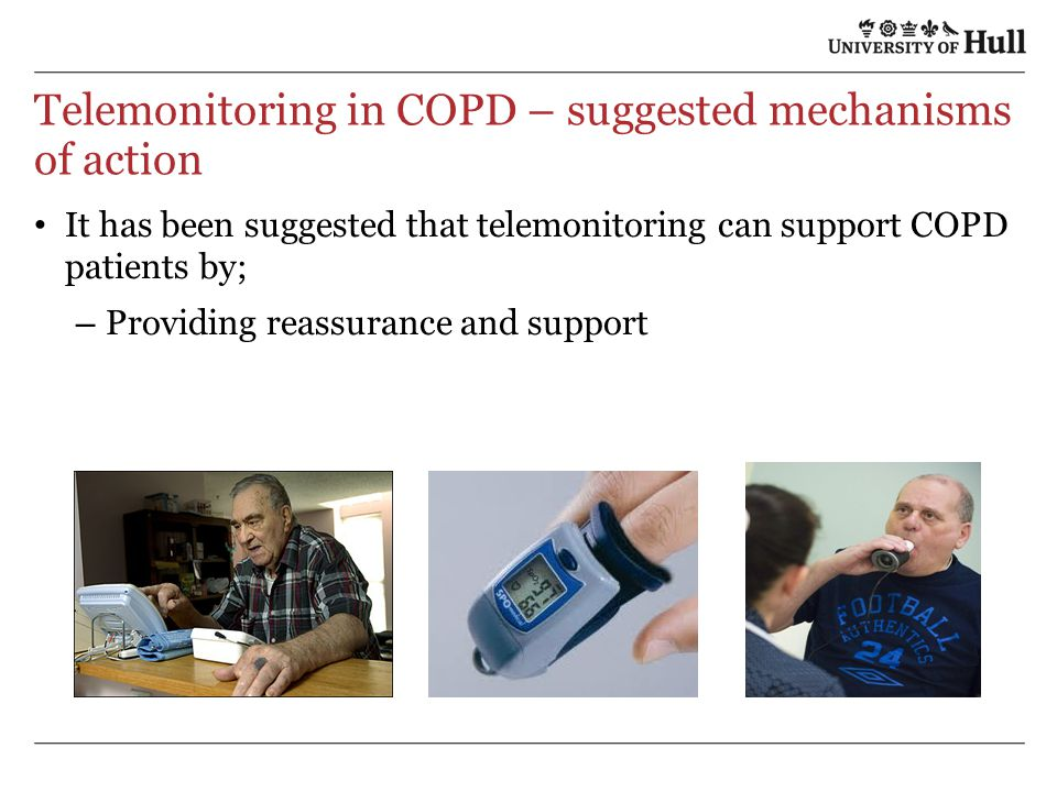 Telemonitoring in COPD – suggested mechanisms of action It has been suggested that telemonitoring can support COPD patients by; – Providing reassurance and support