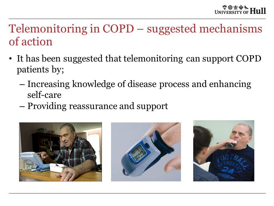 Telemonitoring in COPD – suggested mechanisms of action It has been suggested that telemonitoring can support COPD patients by; – Increasing knowledge of disease process and enhancing self-care – Providing reassurance and support