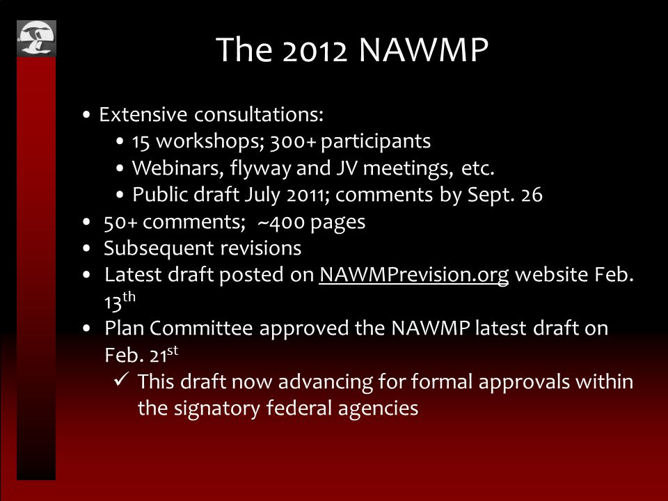 The 2012 NAWMP Extensive consultations: 15 workshops; 300+ participants Webinars, flyway and JV meetings, etc. Public draft July 2011; comments by Sep