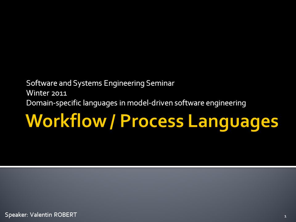 Software and Systems Engineering Seminar Winter 2011 Domain-specific languages in model-driven software engineering 1 Speaker: Valentin ROBERT