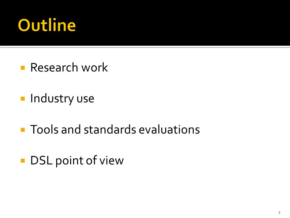  Research work  Industry use  Tools and standards evaluations  DSL point of view 2