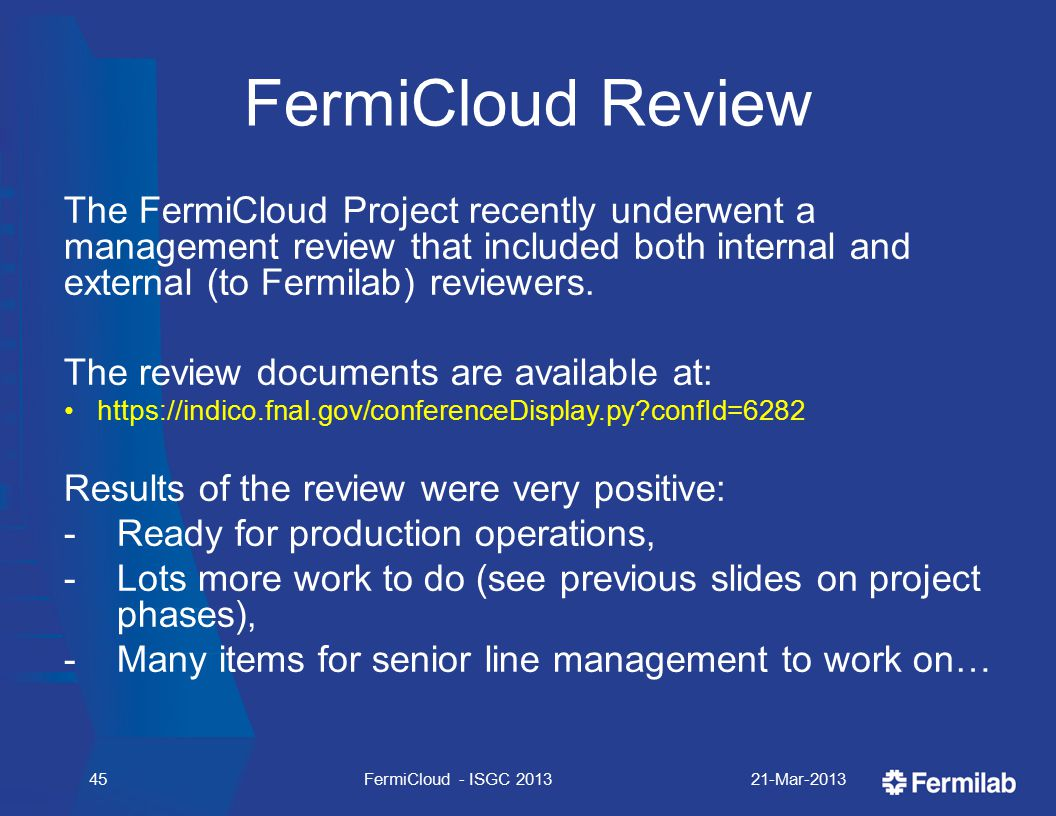 FermiCloud Review The FermiCloud Project recently underwent a management review that included both internal and external (to Fermilab) reviewers.