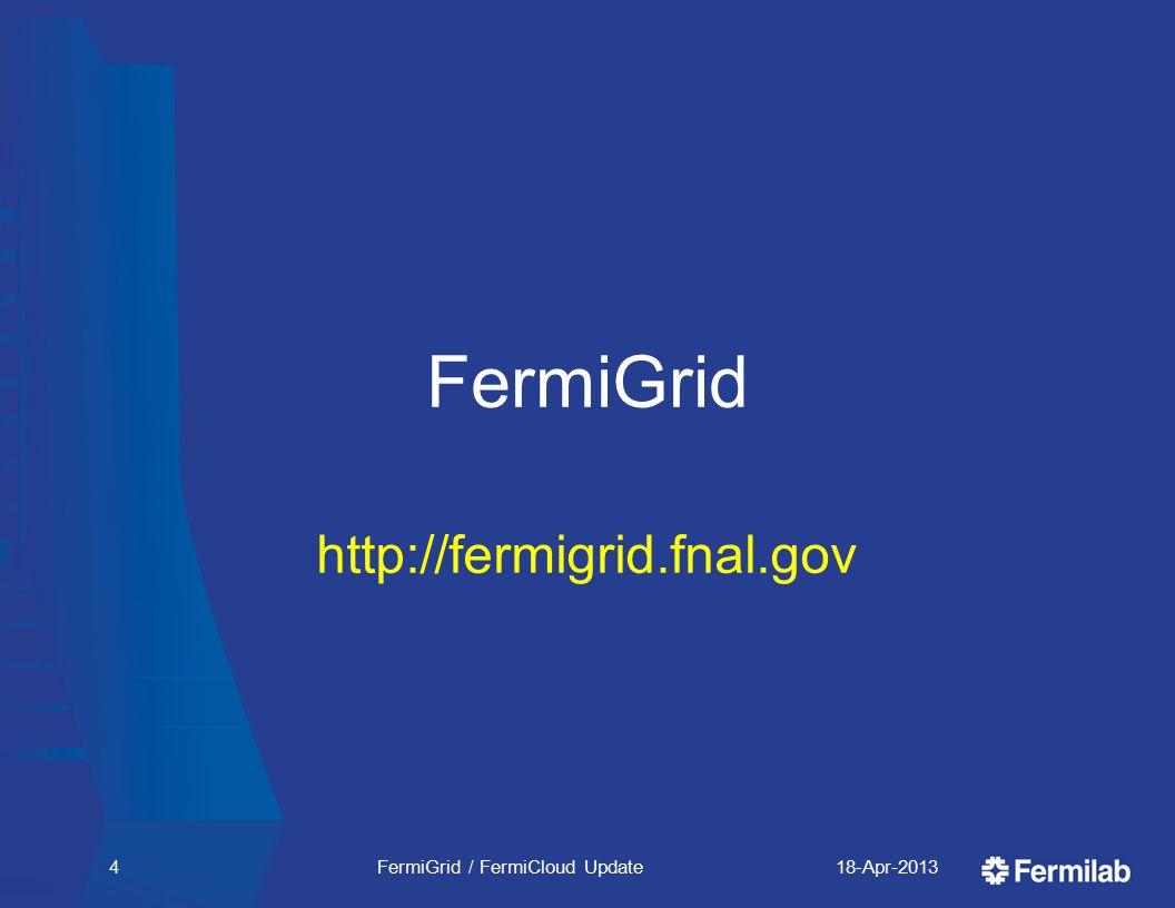 FermiGrid http://fermigrid.fnal.gov 18-Apr-2013FermiGrid / FermiCloud Update4