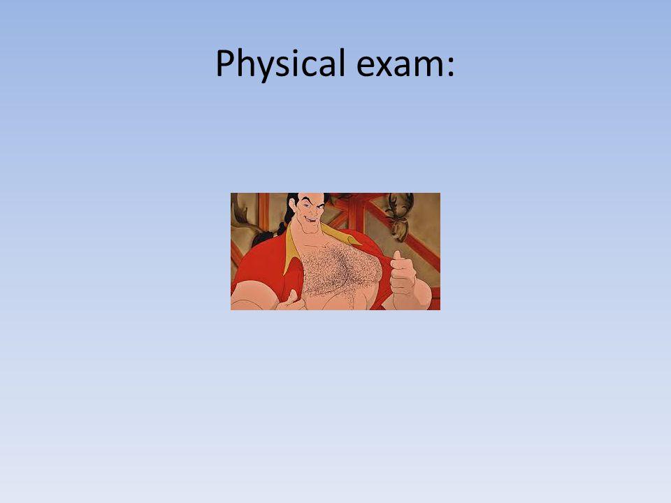 Physical exam: