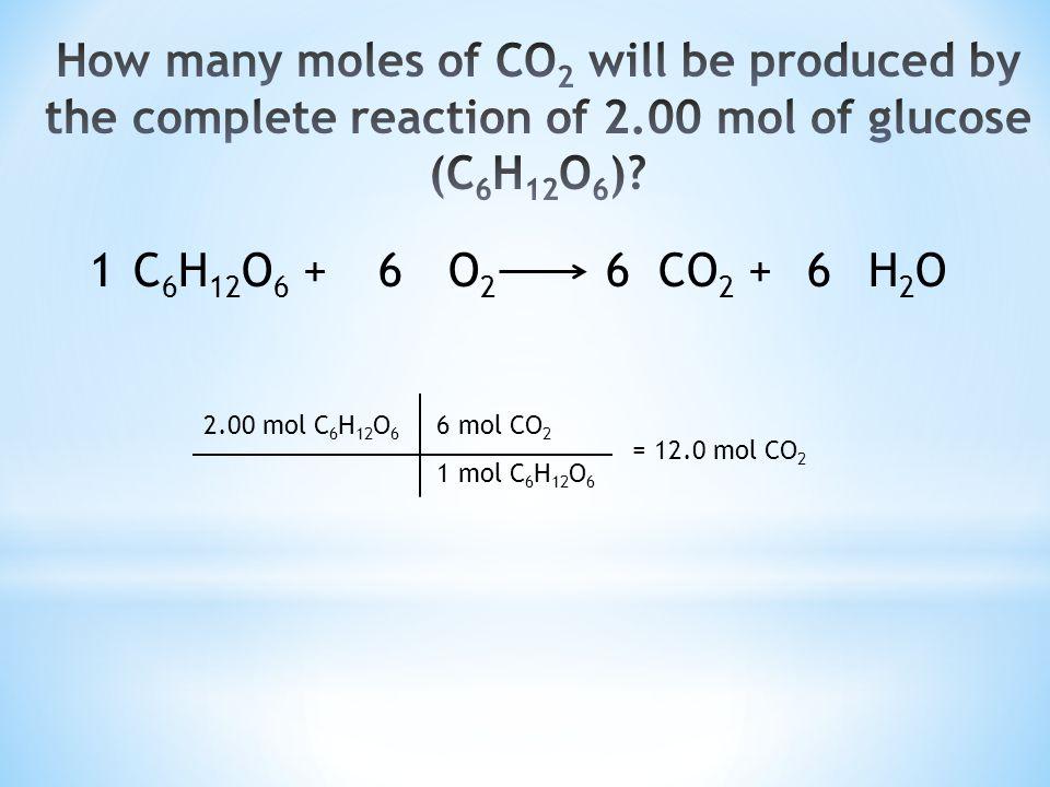C 6 H 12 O 6 +O 2 CO 2 +H 2 O1666 2.00 mol C 6 H 12 O 6 6 mol CO 2 1 mol C 6 H 12 O 6 = 12.0 mol CO 2