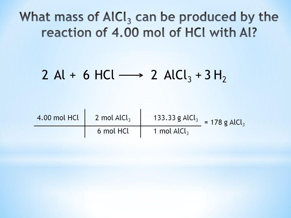 Al + HCl AlCl 3 + H 2 2326 4.00 mol HCl2 mol AlCl 3 133.33 g AlCl 3 6 mol HCl1 mol AlCl 3 = 178 g AlCl 3