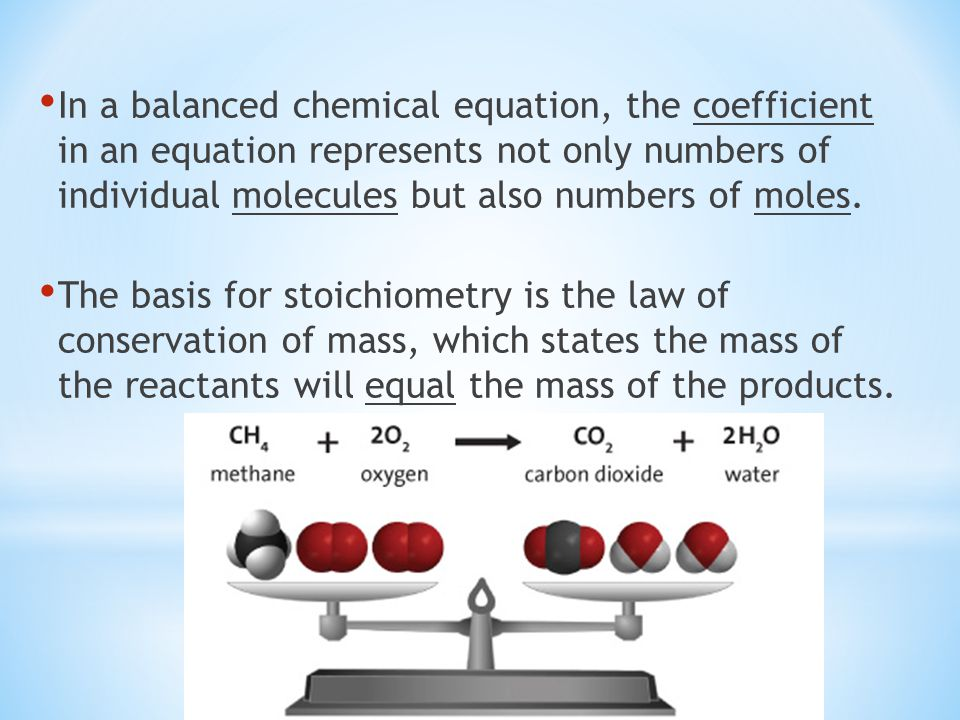 In a balanced chemical equation, the coefficient in an equation represents not only numbers of individual molecules but also numbers of moles.