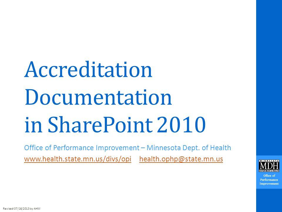Office of Performance Improvement Accreditation Documentation in SharePoint 2010 Office of Performance Improvement – Minnesota Dept.