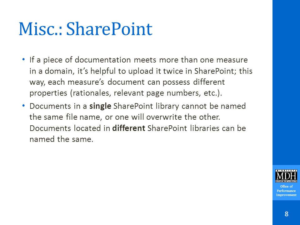 Office of Performance Improvement Misc.: SharePoint If a piece of documentation meets more than one measure in a domain, it's helpful to upload it twice in SharePoint; this way, each measure's document can possess different properties (rationales, relevant page numbers, etc.).