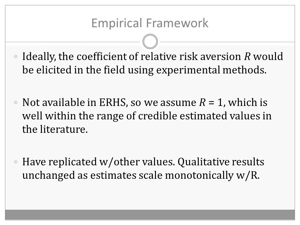 Empirical Framework Ideally, the coefficient of relative risk aversion R would be elicited in the field using experimental methods.