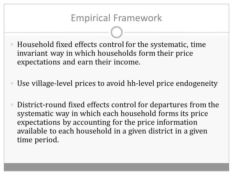 Empirical Framework Household fixed effects control for the systematic, time invariant way in which households form their price expectations and earn their income.