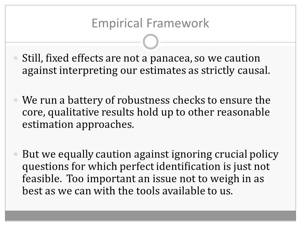 Empirical Framework Still, fixed effects are not a panacea, so we caution against interpreting our estimates as strictly causal.
