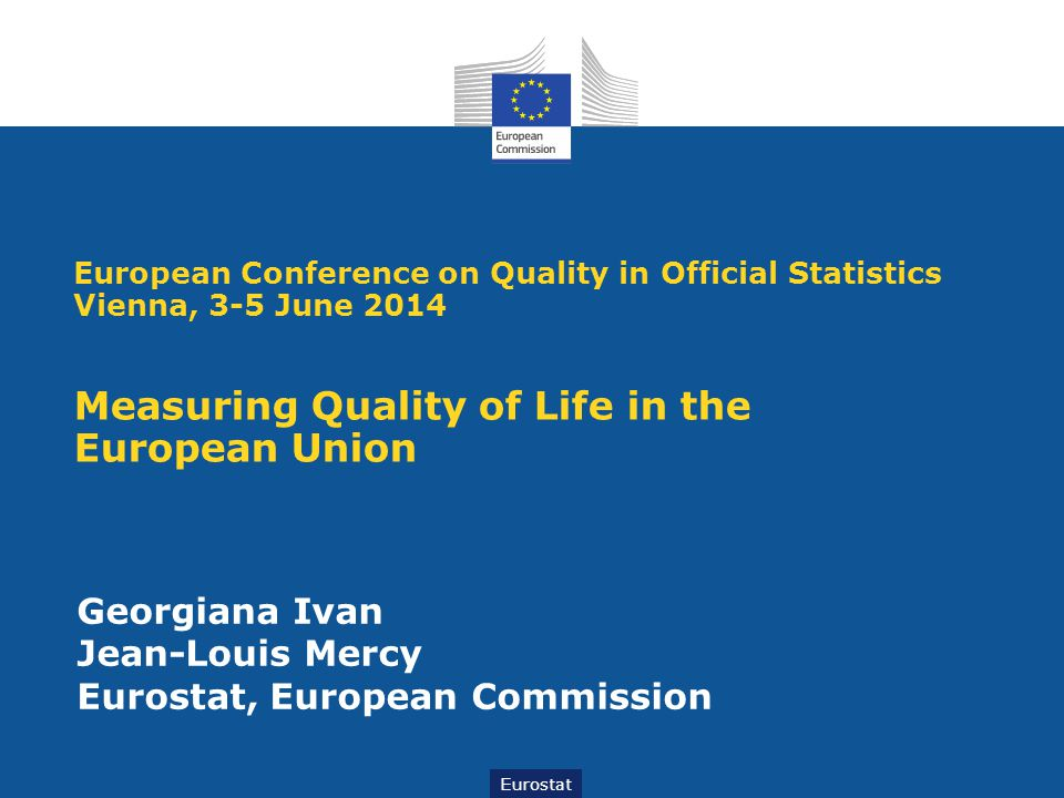 Eurostat Georgiana Ivan Jean-Louis Mercy Eurostat, European Commission European Conference on Quality in Official Statistics Vienna, 3-5 June 2014 Mea
