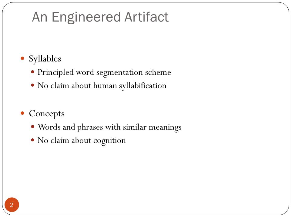 An Engineered Artifact 2 Syllables Principled word segmentation scheme No claim about human syllabification Concepts Words and phrases with similar me