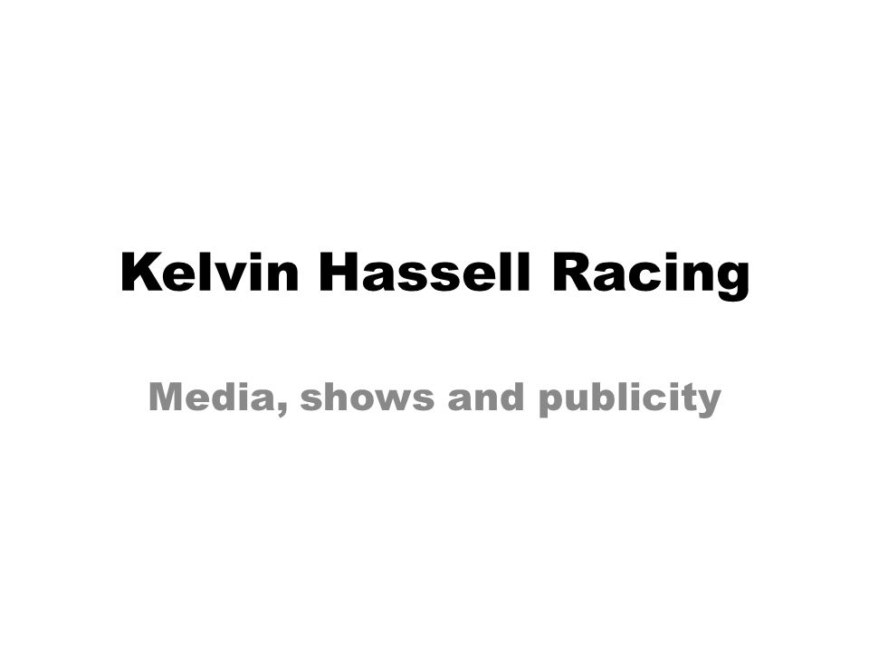 Kelvin Hassell Racing Media, shows and publicity