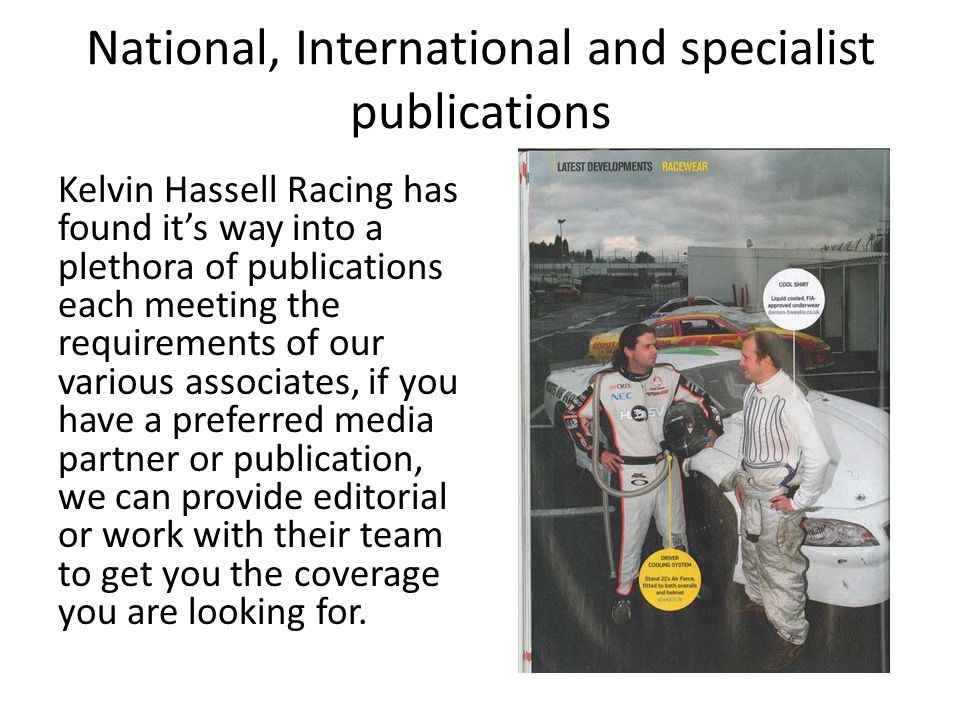 National, International and specialist publications Kelvin Hassell Racing has found it's way into a plethora of publications each meeting the requirem