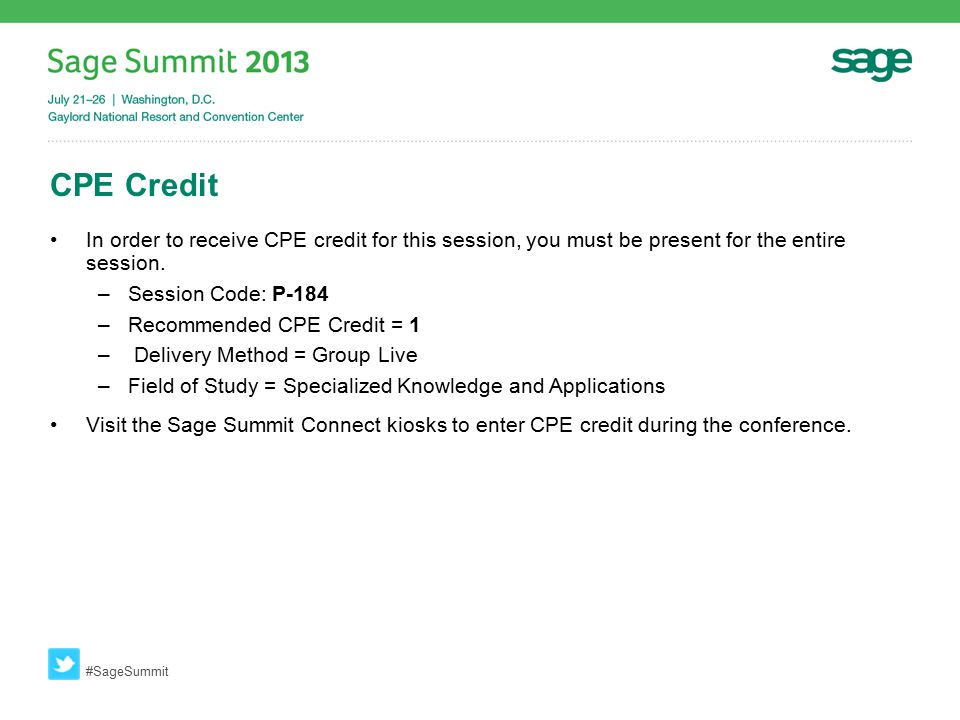 CPE Credit In order to receive CPE credit for this session, you must be present for the entire session.