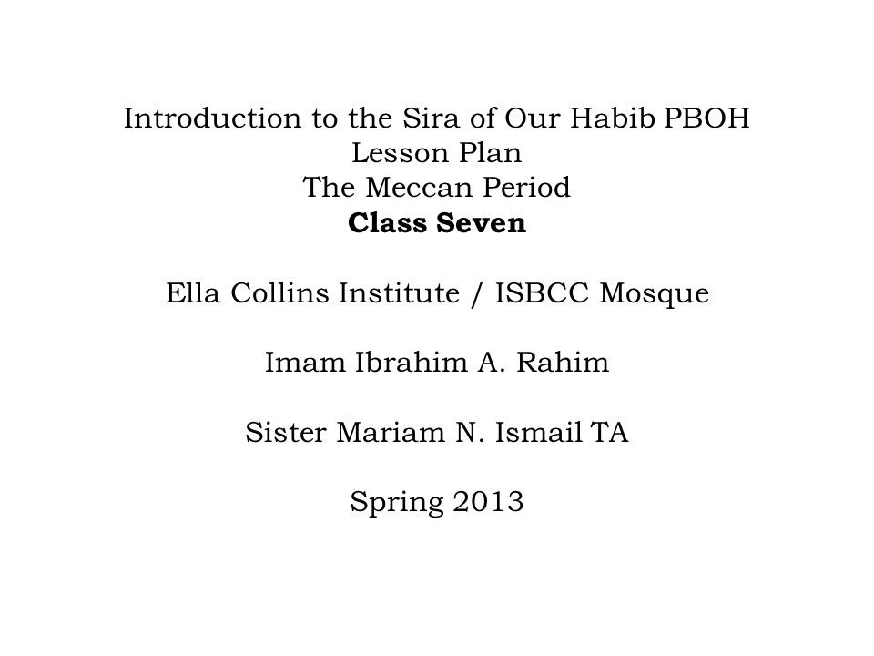 Introduction to the Sira of Our Habib PBOH Lesson Plan The Meccan Period Class Seven Ella Collins Institute / ISBCC Mosque Imam Ibrahim A.