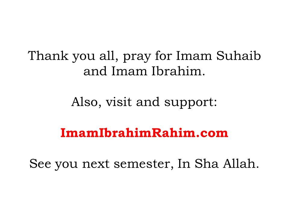 Thank you all, pray for Imam Suhaib and Imam Ibrahim.