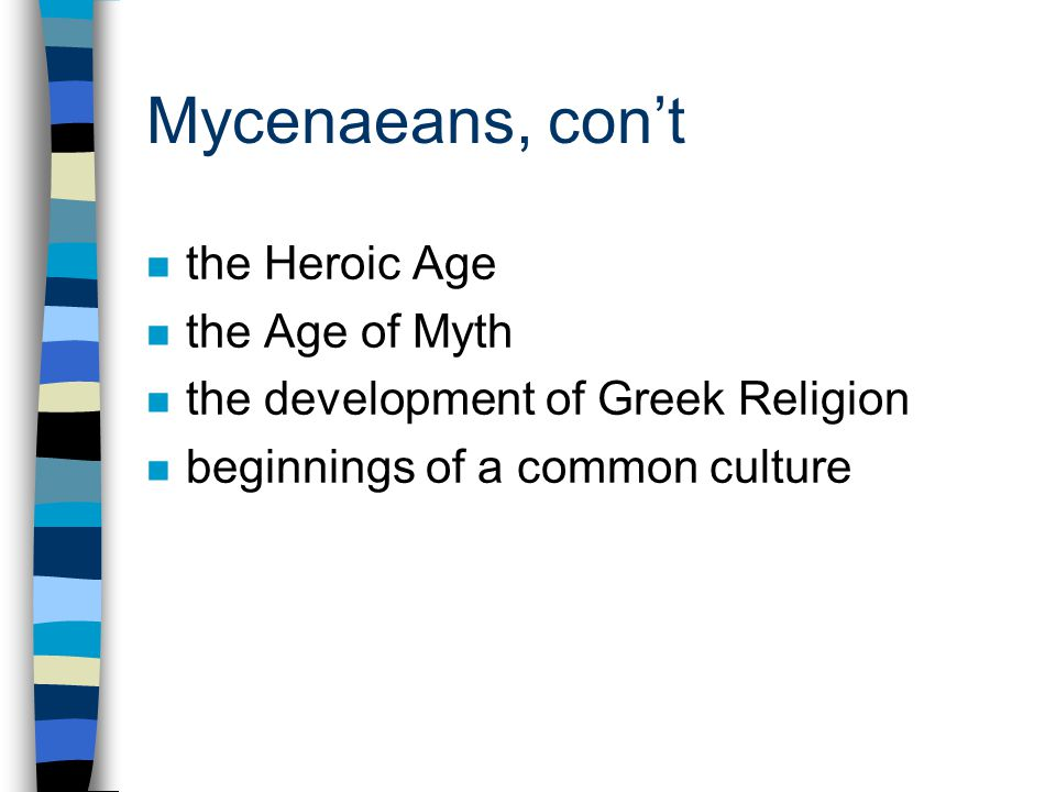 Mycenaeans, con't n the Heroic Age n the Age of Myth n the development of Greek Religion n beginnings of a common culture