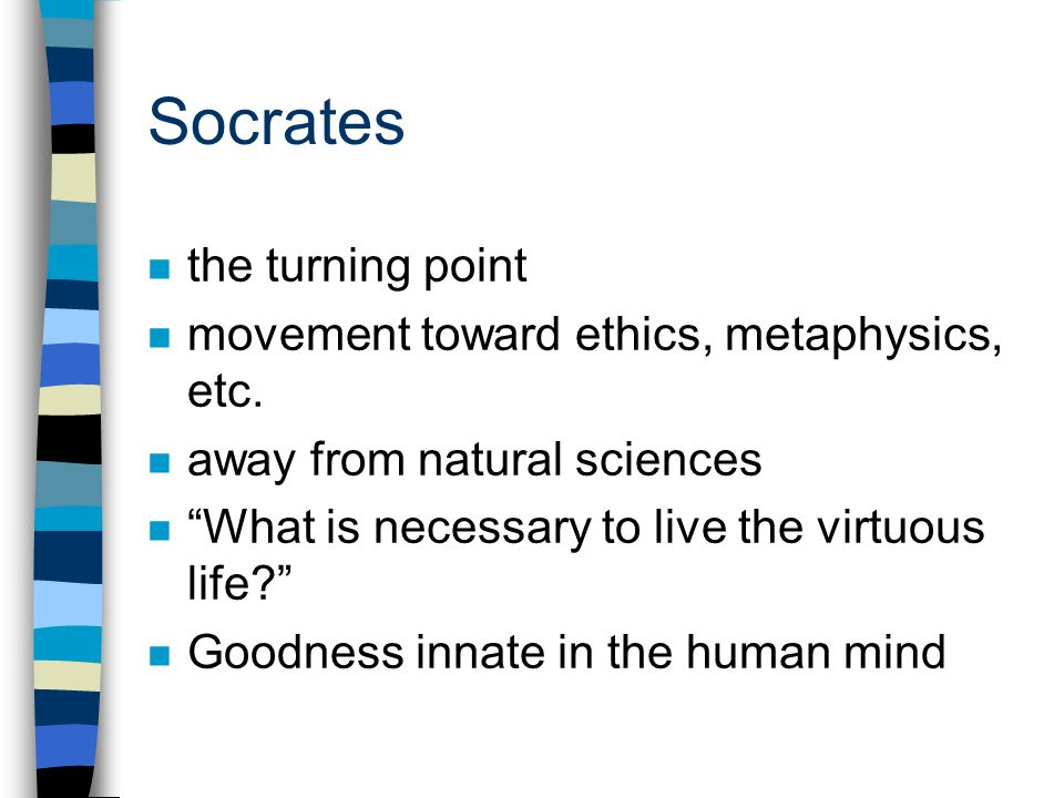 Socrates n the turning point n movement toward ethics, metaphysics, etc.