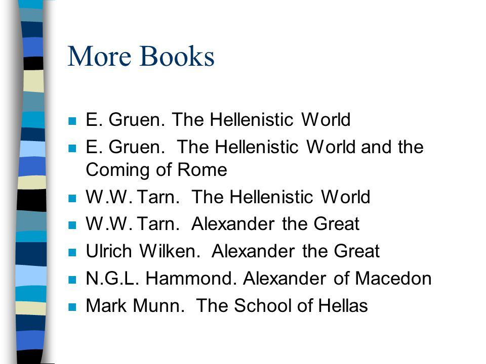 More Books n E. Gruen. The Hellenistic World n E.