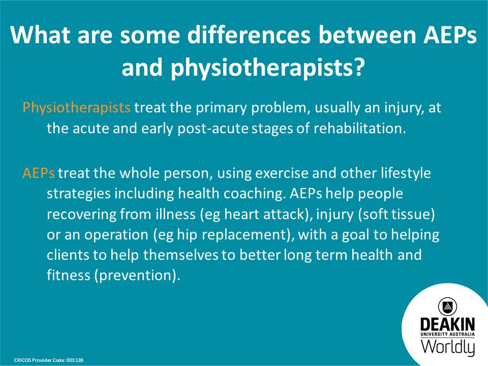 CRICOS Provider Code: 00113B What are some differences between AEPs and physiotherapists.