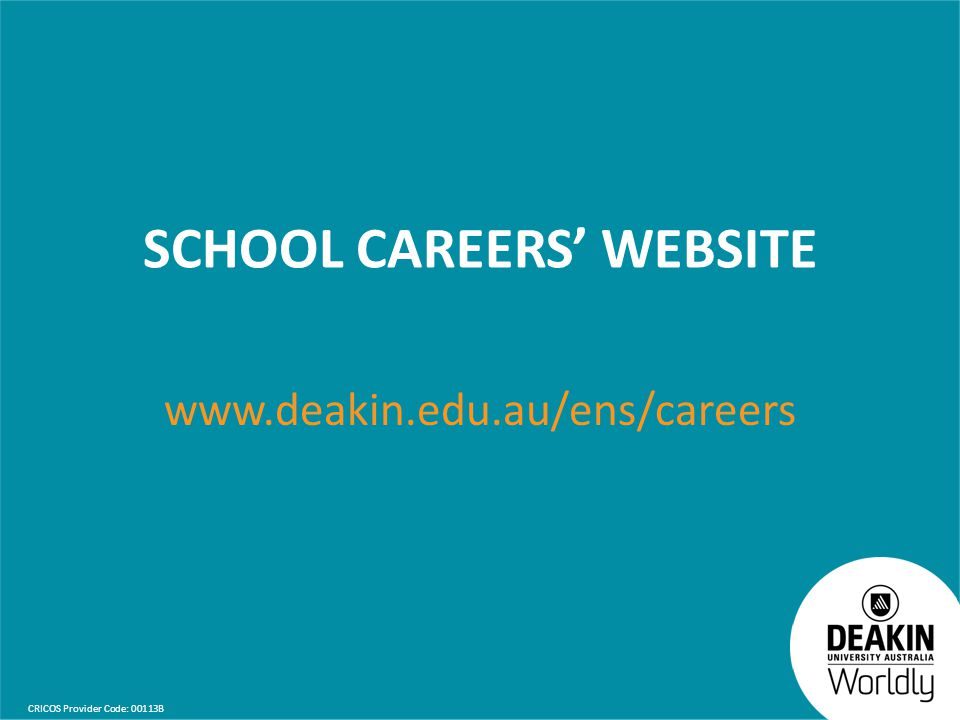 CRICOS Provider Code: 00113B SCHOOL CAREERS' WEBSITE www.deakin.edu.au/ens/careers