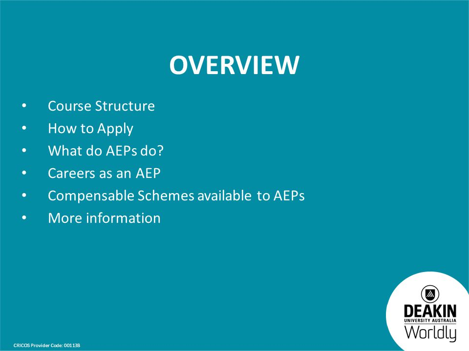 CRICOS Provider Code: 00113B OVERVIEW Course Structure How to Apply What do AEPs do? Careers as an AEP Compensable Schemes available to AEPs More info