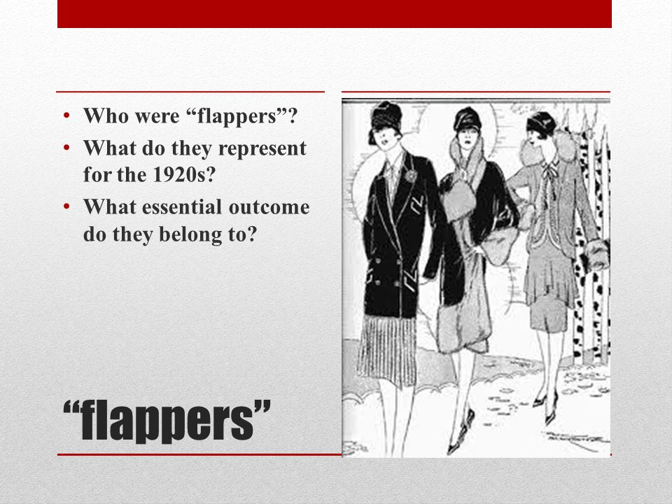 flappers Who were flappers . What do they represent for the 1920s.