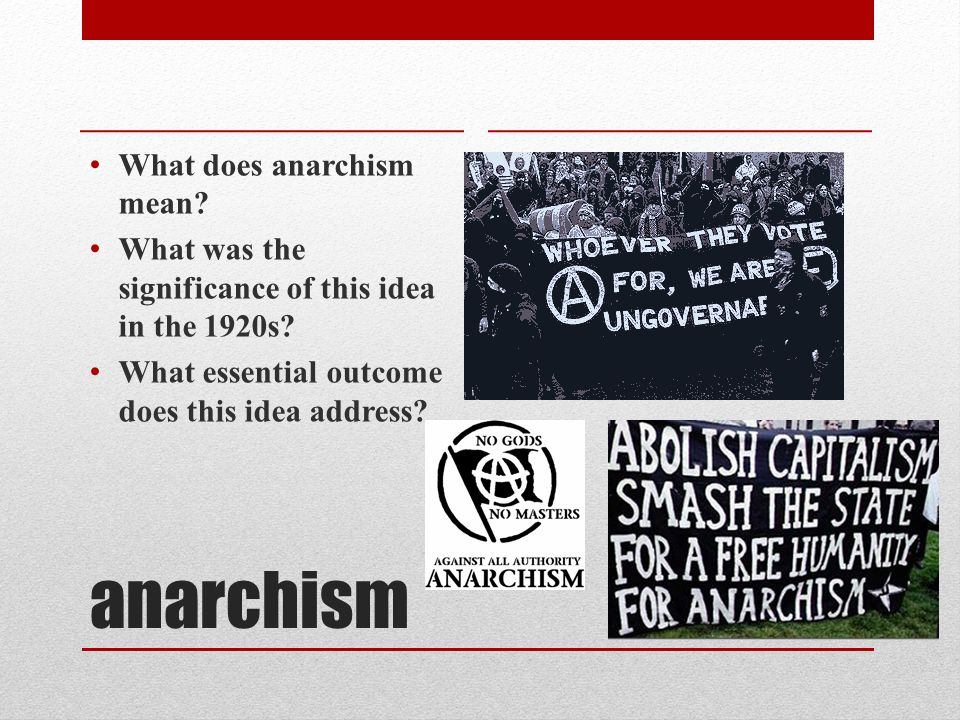 anarchism What does anarchism mean. What was the significance of this idea in the 1920s.